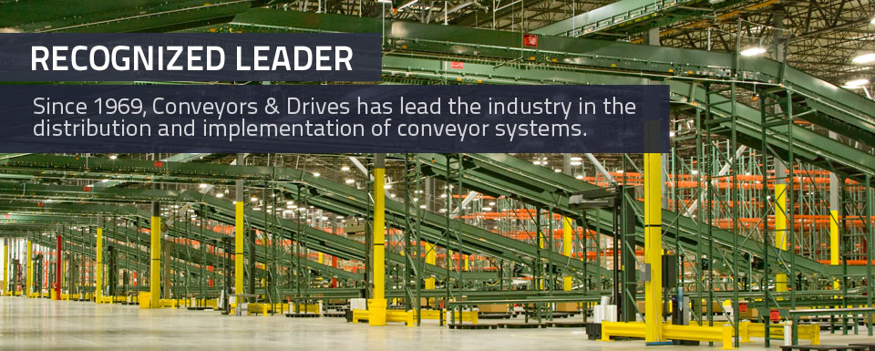Recognized Leader - Since 1969, Conveyors & Drives has lead the industry in the distribution and implementation of conveyor systems.