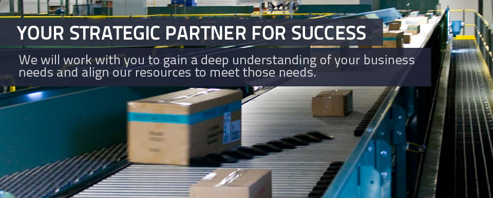 Strategic Partner - We will work with you to gain a deep understanding of your business needs and align our resources to meet those needs.