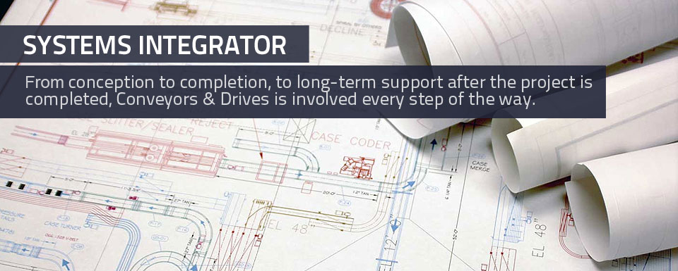Systems Integrator - From conception to completion, to long- term support after the project is completed, Conveyors & Drives is involved every step of the way.